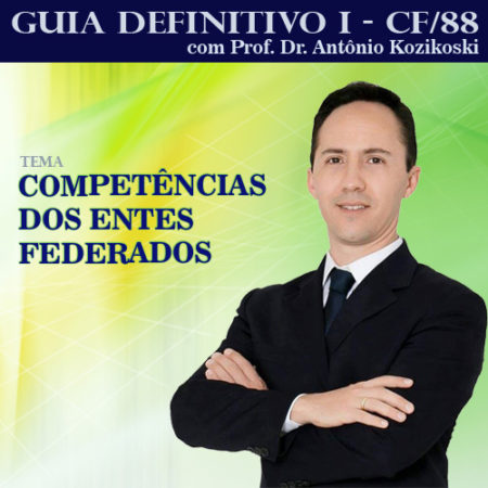 CF/88 || Guia definitivo I – COMPETÊNCIA DOS ENTES FEDERADOS